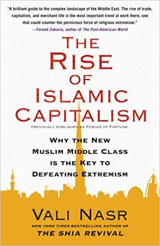 The Rise of Islamic Capitalism: Why The New Muslim Middle Class is the Key to Defeating Extremism